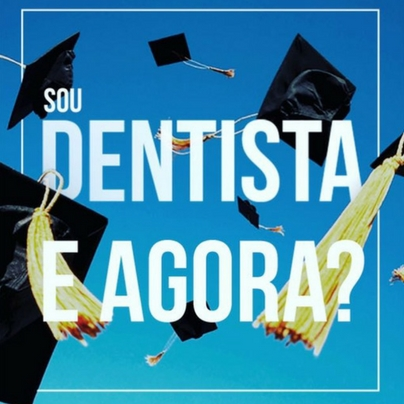 Sou Dentista, e agora?